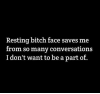 Memes, Converse, and 🤖: Resting bitch face saves me  from so many conversations  I don't want to be a part of. Page <3 Share