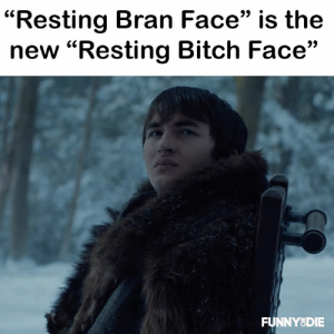 """Bitch, Dank, and Bran: """"Resting Bran Face"""" is the  new """"Resting Bitch Face""""  FUNNY8DIE Bran rules"""