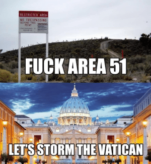 Fuck, Photography, and Dank Memes: RESTRICTED AREA  NO TRESPASSING  BEYOND THIS WARNING  POINT  PHOTOGRAPHY I  PROHIBITED  FUCK AREA 51  aMAvONTMAKANNInekn  RINCTSmATTAVEV AG  LETS STORM THE VATICAN Let's do this boys