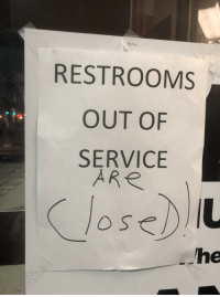 Dude, Taken, and Engrish: RESTROOMS  OUT OF  SERVICE  ARe  osel  he