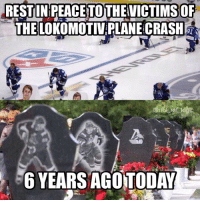 An entire KHL hockey team, coaching staff, and plane crew all lost 9-7-11. Keep the victims and their families in your thoughts and prayers.: RESTUNPEACETOTHEVICTIMSOF  THELOKOMOTIV PLANE CRASH  6 YEARS AGOTODAY An entire KHL hockey team, coaching staff, and plane crew all lost 9-7-11. Keep the victims and their families in your thoughts and prayers.