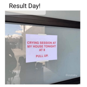crybaby: Result Day!  CRYING SESSION AT  MY HOUSE TONIGHT  AT 8  PULL UP.  @crybaby