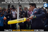 Memes, Formation, and Cricket: RETIRED FROM ALL FORMATS 3 YEARS AGO  STILL THE 3RD MOST SEARCHED CRICKETER IN 2016  HHJUMS  THAT'S  SACHIN TENDULKAR FOR YOU Sachin Tendulkar