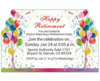 Memes, Denver, and Sports Authority: Retirement  You are invited to  Peyton Manning'sRetirement Party!  Join the celebration on  Sunday Jan 24 at 3:05 p.m.  .1 Sports Authority field 1  Bryant St, Denver, CO 80204  RSVP by Jan 21 to @Tom BradysEgo Save the Date