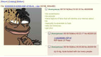 4chan, Dude, and Memes: Return] (Catalogl IBottom  File: ED2E5DCD-EDE9-4661-8155-A(....jpg (38 KB, 480x480)  O Anonymous 06/18/18(Mon)19:30:35 No.46206086  >be xxxtentacion  >be popular  have legions of fans that will destroy any memes about  me  >basically invulnerable to hate  salso be American  get shot  Anonymous 06/18/18(Mon)19:33:17 No.46206129  2246206086 (OP) #  RIP black Lil Peep  Anonymous 06/18/18(Mon)19:35:08 No.46206158  rip lil nig, dude fucked with too many people