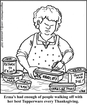 Hands Off [OC]: RETURN  TO  ERMA  ERMA  HANDS OFF  TouCH  AND  BEWARE O  ERMA  PIE.  ERMAS  ERMAS Not Y0URS  h0.  Erma's had enough of people walking off with  her best Tupperware every Thanksgiving.  magiccoffeehair.comj.shoenbill 2017 Hands Off [OC]