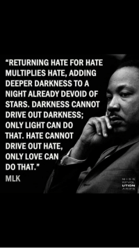 """Love, Aries, and Drive: """"RETURNING HATE FOR HATE  MULTIPLIES HATE, ADDING  DEEPER DARKNESS TO A  NIGHT ALREADY DEVOID OF  STARS. DARKNESS CANNOT  DRIVE OUT DARKNESS;  ONLY LIGHT CAN DO  THAT. HATE CANNOT  DRIVE OUT HATE,  ONLY LOVE CAN  DO THAT.""""  MLK  MISS  REVOL  UTION  ARIES"""