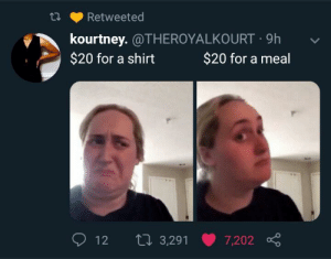 Blackpeopletwitter, Funny, and Gang: Retweeted  kourtney.@THEROYALKO URT 9h  $20 for a shirt  $20 for a meal  Li 3,291  12  7,202 gourmand gang rise up