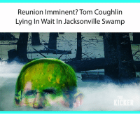 Memes, Jaguar, and Toms: Reunion Imminent? Tom Coughlin  Lying In Wait In Jacksonville Swamp Have the Jaguars found their next coach?