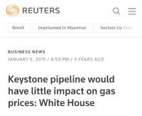 keystone pipeline: REUTERS  Brexit  Imprisoned In Myanmar  Sectors Up Clos  BUSINESS NEWS  JANUARY 5, 2015/8:50 PM/ 4 YEARS AGO  Keystone pipeline would  have little impact on gas  prices: White House