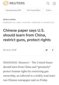 "Friday, Fucking, and Guns: REUTERS  Pyeongchang 2018  The Trump Effect  Politics  WORLD NEWS  FEBRUARY 22, 2018 /8:08 PM/ UPDATED 15 HOURS AGO  Chinese paper says U.S  should learn from China,  restrict guns, protect rights  Reuters Staff  SHANGHAI (Reuters) - The United States  should learn from China and ""genuinely""  protect human rights by restricting gun  ownership, an editorial in a widely read state-  run Chinese newspaper said on Friday <p><a href=""http://association-of-free-people.tumblr.com/post/171203520034/association-of-free-people-here-we-fucking"" class=""tumblr_blog"">association-of-free-people</a>:</p><blockquote> <p><a href=""http://association-of-free-people.tumblr.com/post/171201824489/here-we-fucking-go"" class=""tumblr_blog"">association-of-free-people</a>:</p>  <blockquote> <p>Here we fucking go!</p>  <p><a href=""https://www.reuters.com/article/us-china-usa-guns/chinese-paper-says-u-s-should-learn-from-china-restrict-guns-protect-rights-idUSKCN1G703W"">https://www.reuters.com/article/us-china-usa-guns/chinese-paper-says-u-s-should-learn-from-china-restrict-guns-protect-rights-idUSKCN1G703W</a></p> </blockquote>  <figure class=""tmblr-full"" data-orig-height=""1010"" data-orig-width=""750""><img src=""https://78.media.tumblr.com/19d719fe5ba584c436299041f615bf47/tumblr_inline_p4m4mdWUTF1svtbld_500.jpg"" data-orig-height=""1010"" data-orig-width=""750""/></figure><figure class=""tmblr-full"" data-orig-height=""942"" data-orig-width=""750""><img src=""https://78.media.tumblr.com/7e6461c7c9442eb01427766bf827eae6/tumblr_inline_p4m4me5WW41svtbld_500.jpg"" data-orig-height=""942"" data-orig-width=""750""/></figure><figure class=""tmblr-full"" data-orig-height=""421"" data-orig-width=""750""><img src=""https://78.media.tumblr.com/00d897a219b45be0cc040497e58da7aa/tumblr_inline_p4m4meXiyY1svtbld_500.jpg"" data-orig-height=""421"" data-orig-width=""750""/></figure><figure class=""tmblr-full"" data-orig-height=""944"" data-orig-width=""750""><img src=""https://78.media.tumblr.com/489a8a01c8cb13f9ae977a5df46b815c/tumblr_inline_p4m4meFNFA1svtbld_500.jpg"" data-orig-height=""944"" data-orig-width=""750""/></figure><figure class=""tmblr-full"" data-orig-height=""1034"" data-orig-width=""750""><img src=""https://78.media.tumblr.com/abda53eaa054b0fb6a6c4085bb28ecc3/tumblr_inline_p4m4meJrT71svtbld_500.jpg"" data-orig-height=""1034"" data-orig-width=""750""/></figure><figure class=""tmblr-full"" data-orig-height=""959"" data-orig-width=""750""><img src=""https://78.media.tumblr.com/b3be3066395b32d7dfbf00554af18696/tumblr_inline_p4m4melLFv1svtbld_500.jpg"" data-orig-height=""959"" data-orig-width=""750""/></figure><figure class=""tmblr-full"" data-orig-height=""1032"" data-orig-width=""750""><img src=""https://78.media.tumblr.com/16ab05db6f75f7962cc540bd8d5c7ff3/tumblr_inline_p4m4mffUDw1svtbld_500.jpg"" data-orig-height=""1032"" data-orig-width=""750""/></figure><figure class=""tmblr-full"" data-orig-height=""1023"" data-orig-width=""750""><img src=""https://78.media.tumblr.com/555fe50e4d6f38c7a2c73e977a0a9042/tumblr_inline_p4m4mfFZAL1svtbld_500.jpg"" data-orig-height=""1023"" data-orig-width=""750""/></figure></blockquote>  <p>""America should be more like [dystopian nightmare country]!""</p>"