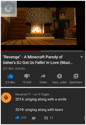 """PepeHands: """"Revenge"""" - A Minecraft Parody of  Usher's DJ Got Us Fallin' In Love (Musi...  221 Mio. Aufrufe  Heru..aden Speichern  Teilen  2,9 Mio.  79.660  Navpreet P• vor 4 Tagen  2014: singing along with a smile  2019: singing along with tears  E 13  379 PepeHands"""