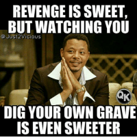 watching you: REVENGE IS SWEET,  BUT WATCHING YOU  Just 2Vicious  DIG YOUR OWN GRAVE  IS EVEN SWEETER