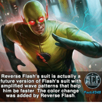 Future, Memes, and Help: Reverse Flash's suit is actually a  future version of Flash's suit with  amplified wave patterns that help  WSNICOMI FA  him be faster. The color change  Fact #348  was added by Reverse Flash - Basically he changed the color to just be different form his enemy. • • -QOTD?!: Favorite CW Villain?!