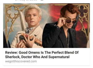 nunyabizni:  pastelbrachypelma: mrv3000:  notjaneaustensemma: oh no….   YOU ABSOLUTELY DO NOT HAVE THIS COVERED PUT IT BACK RIGHT NOW OR SO HELP ME   : Review: Good Omens Is The Perfect Blend Of  Sherlock, Doctor Who And Supernatural  wegotthiscovered.com nunyabizni:  pastelbrachypelma: mrv3000:  notjaneaustensemma: oh no….   YOU ABSOLUTELY DO NOT HAVE THIS COVERED PUT IT BACK RIGHT NOW OR SO HELP ME