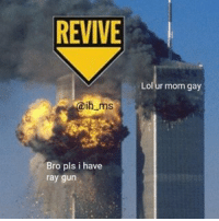 REVIVE  ih ms  Bro pls i have  ray gun  Lol ur mom gay OC. Apparently this is a trend now. . . . . . . meme fnaf dank dankmemes lmao lol memes funny ayylmao anime kek mlg edgy savage pepe bushdid911 filthyfrank nochill hilarious johncena 4chan depressed autism weeaboo cringe jetfuelcantmeltsteelbeams depression papafranku lmfao rofl