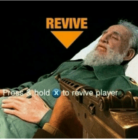REVIVE  old X to revive player R.I.P. Castro (Sarcasm)