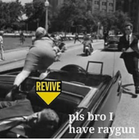 REVIVE  s bro I  ave raygun • • • • meme fight hood hoodhumor lgbt gay furry food photography trump gaming gta pokemon mlp danandphil ps3 ps4 pc fandom tumblr textpost gender cars trucks camaro undertale