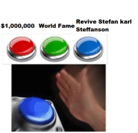 World, Fame, and Think: Revive Stefan kar  Steffanson  $1,000,000 World Fame Wouldnt think twice