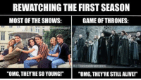 "Memes, 🤖, and Games of Thrones: REWATCHING THE FIRST SEASON  GAME OF THRONES:  MOST OF THE SHOWS:  ofthtonespost  ""OMG, THEY'RE SO YOUNG!""  ""OMG THEY RE STILL ALIVE!"""