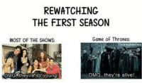 Alive, Game of Thrones, and Memes: REWATCHING  THE FIRST SEASON  MOST OF THE SHOWS:  Came of Thrones  Game of Thrones:  ThronesMemes  OMG they re so young  OMG, they're alive! https://t.co/ef6NMzPOnM