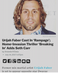 Memes, Thriller, and Home: REX/Shutterstock  Urijah Faber Cast In 'Rampage';  Home-Invasion Thriller 'Breaking  In' Adds Seth Carr  by Amanda N'Duka  o July 14, 2017 1:07pm  Former mix martial artist Urijah Faber  is set to appear opposite star Dwayne What an awesome experience! @peytonology @mschulman72 @bslater9 thanks for the Nod. Rampage @joemanganiello @realmattgerald @therock retiredlife