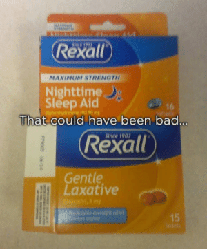 Bad, Sleep, and Been: Rexall  MAXINUM STRENGTH  Nighttime  Sleep Aid  16  That could have been bad  Since 1903  Rexall  Gentle  Laxative  Predictable overnight rellef  15 25 Times People Miraculously Avoided The Biggest Disasters
