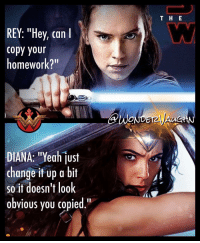 "Beautiful, Blade, and Love: REY: ""Hey, can  Copy your  homework?""  DIANA: Yeah just  change it up a bit  so it doesn't look  obvious you copied  T H E Hahaha! For the record, I absolutely LOVE ❤️ Rey and the Star Wars franchise. 2017 will be another epic year for powerful female characters! * It's a humorous post...but in these particular two images Wonder Woman (online since July) and Rey (premiering online on February 16) are showing (1) a strong female character, (2) staring intensely into the camera, and (3) holding a long sword-blade weapon ready to strike. * Graceful • Brave • Beautiful • Fierce • Strong • Wise • Confident...thank you daisyridley and @gal_gadot"