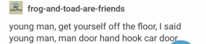 man door hand hook car door: Rfrog-and-toad-are-friend  Angry Frog  young man, get yourself off the floor, I said  young man, man door hand hook car doo