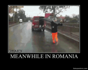 very-demotivational:  Meanwhile In Romania - Demotivational Poster: RGIF.COM  MEANWHILE IN ROMANIA  fakeposters.com very-demotivational:  Meanwhile In Romania - Demotivational Poster