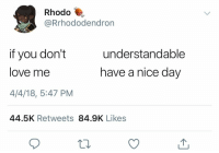 Good, Dank Memes, and Nice: Rhodo  @Rrhododendron  if you don't  ove me  4/4/18, 5:47 PM  understandable  have a nice day  44.5K Retweets 84.9K Likes All good