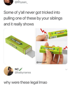 Never, Got, and One: @Rhyaan  Some of y'all never got tricked into  pulling one of these by your siblings  and it really shows  @memezar  NC  @babynanss  why were these legal Imao These were deadly 😂💯 https://t.co/6v5j5RjwdJ