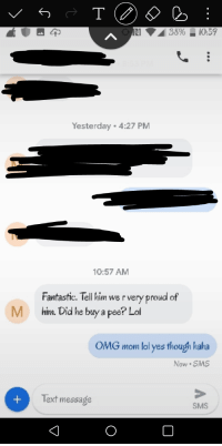 Lol, Love, and Omg: RI  3890-10:59  Yesterday 4:27 PM  10:57 AM  Fantactic. Tellhim we r very proud of  M him. Did he buy a pee? Lol  OMG mom lol yes though haha  Now SMS  Text message  SMS  0
