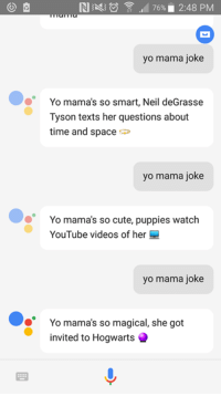 Cute, Google, and Neil deGrasse Tyson: RI  476%. 2:48 PM  yo mama joke  Yo mama's so smart, Neil deGrasse  Tyson texts her questions about  time and space  yo mama joke  Yo mama's so cute, puppies watch  YouTube videos of her  yo mama joke  Yo mama's so magical, she got  invited to Hogwarts wholesome google assistant