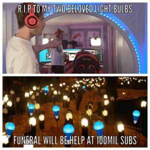 Blue, Led, and Light: RI.PTO MY TWO BELOVED LIGHT BULBS  CAV EMPT  CurCH  12  FUNERAL WILL BEHELP AT 100MIL SUBS To get an invite the the funeral. You must be round and blue with a lil glow. If your an led you can't come