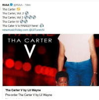 Friends, Lil Wayne, and Memes: RIAA @RIAA 18m  Tha Carter  Tha Carter, Vol. 2  Tha Carter, Vol 3  Tha Carter IV  Tha Cater V is FINALLY here!  newmusicfriday.com @LilTunechi  THA CARTER  Tha Carter V by Lil Wayne  Pre-order Tha Carter V by Lil Wayne C5 going 💿💿💿💿💿 Follow @bars for more ➡️ DM 5 FRIENDS