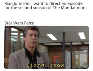 Star Wars, Star, and Brand: Rian Johnson: I want to direct an episode  for the second season of The Mandalorian!  Star Wars Fans:  @iguser 31  Sit down, Johnson They better not let him near the Star Wars brand!