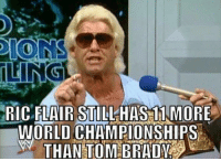 Oh...  LIKE Our Page NFL Memes!: RIC FLAIR STILL HAS 11 MORE  WORLD CHAMPIONSHIPS  N THAN TOMBRAIya Oh...  LIKE Our Page NFL Memes!
