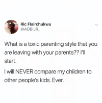Drop yours ⬇️⬇️ . KraksTV Parenting Family Kids: Ric Flairchukwu  @AOBIJR  What is a toxic parenting style that you  are leaving with your parents?? I'I  start.  I will NEVER compare my children to  other people's kids. Ever. Drop yours ⬇️⬇️ . KraksTV Parenting Family Kids