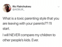 "Children, Parents, and Kids: Ric Flairchukwu  @AOBIJR  What is a toxic parenting style that you  are leaving with your parents?? I'""I  start.  I will NEVER compare my children to  other people's kids. Ever. What do y'all think? 🤔 https://t.co/XuiYUx5E50"