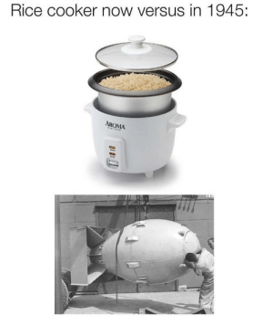 Dank, Memes, and Target: Rice cooker now versus in 1945:  AROMA Critical hit by CheifMacahoe MORE MEMES
