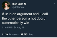 Call Brian: Rich Brian  @richbrian  if ur in an argument and u call  the other person a hot dog u  automatically win  11:40 PM 24 Aug 18  11.3K Retweets 39.2K Likes
