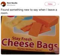 Fresh: Rich Neville  @RichNeville  Follow  Found something new to say when I leave a  room  Stay Fresh  Cheese Bags  Bag Size: 20x30cms (Approx.)