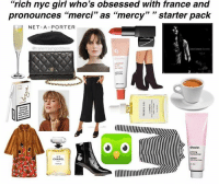 "lmfao but I love croissants and chanel @trailertrashgoddess: ""rich nyc girl who's obsessed with france and  pronounces ""merci"" as ""mercy"" 33  starter pack  NET-A-PORTER  atrailertrashgoddess  CHANEL lmfao but I love croissants and chanel @trailertrashgoddess"