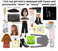 "edit: im worried about some of y'all's french teachers if they can't pronounce merci what is it w ppl thinking france is the worlds most evolved country and making it their goal to emulate the french: ""rich nyc girl who's obsessed with france and  pronounces ""merci"" as ""mercy"" 33  starter pack  NET-A-PORTER  @trailer trashgoddess  llllllllllllllllllllllllllWIIk  CHANEL edit: im worried about some of y'all's french teachers if they can't pronounce merci what is it w ppl thinking france is the worlds most evolved country and making it their goal to emulate the french"