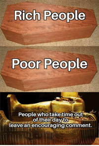 "<p>nice people are the best! via /r/wholesomememes <a href=""https://ift.tt/2OaBytU"">https://ift.tt/2OaBytU</a></p>: Rich People  Poor People  People who taketime out  of their dayito  leave an encouraging comment. <p>nice people are the best! via /r/wholesomememes <a href=""https://ift.tt/2OaBytU"">https://ift.tt/2OaBytU</a></p>"