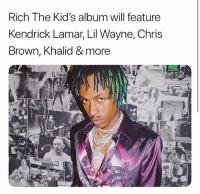 Chris Brown, Kendrick Lamar, and Lil Wayne: Rich The Kid's album will feature  Kendrick Lamar, Lil Wayne, Chris  Brown, Khalid && more Y'all hyped for the richthekid album?