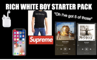 "Calvin Klein, Reddit, and Supreme: RICH WHITE BOY STARTER PACK  ""Oh I've got 5 of those""  Calvin Klein Jeans  NUDBo  Supreme  SICKO MODE  Mo Bamba  3 00"