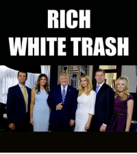 RICH  WHITE TRASH Indeed!