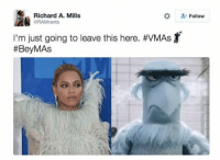VMAs, Relatable, and Ims: Richard A. Mills  ORAMirants  I'm just going to leave this here. #vMAs  #Bey MAS  Follow 😂😂😂